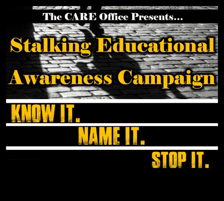 The CARE Office Presents... Stalking Education Awareness Campaign. Know it. Name it. Stop it.